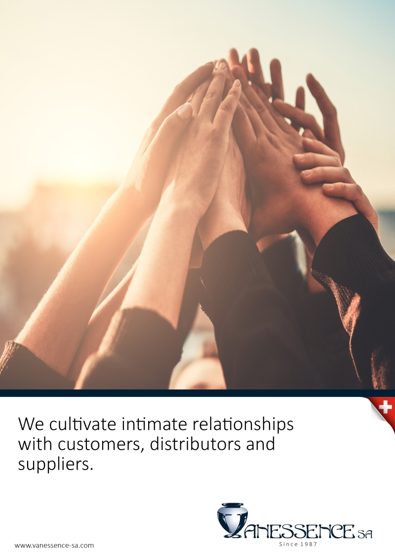 We cultivate intimate relationships with customers, distributors and suppliers